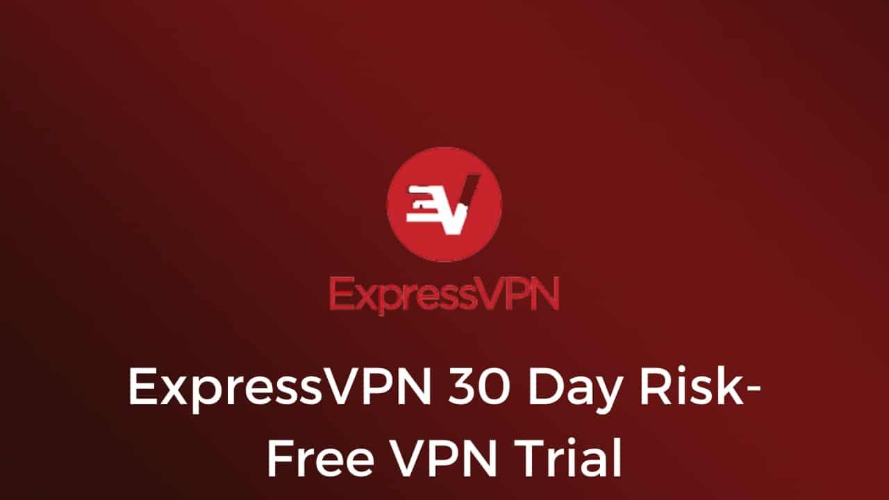 ExpressVPN 30 Day Risk-Free VPN Trial