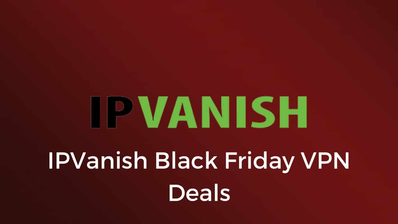 IPVANISH Black Friday Deals