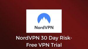 NordVPN 30 Day Risk-Free VPN Trial