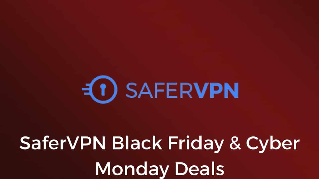 SaferVPN Black Friday & Cyber Monday Deals